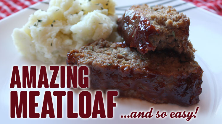 Amazing Meatloaf … And So Easy!