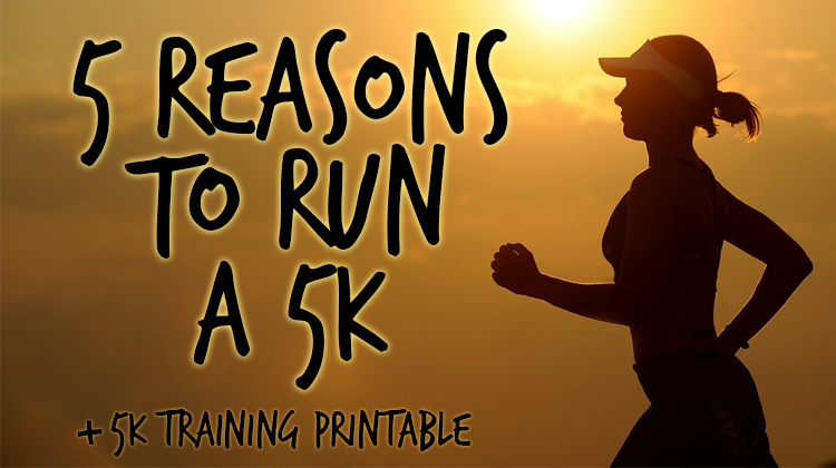 5 Reasons to Run a 5K {Free Printable}