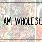 I Am Whole30 – Results & Tips